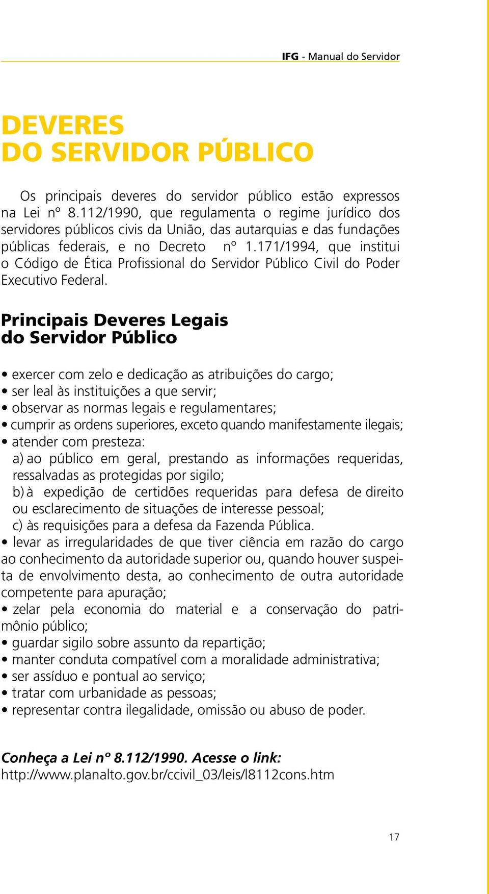 171/1994, que institui o Código de Ética Profissional do Servidor Público Civil do Poder Executivo Federal.