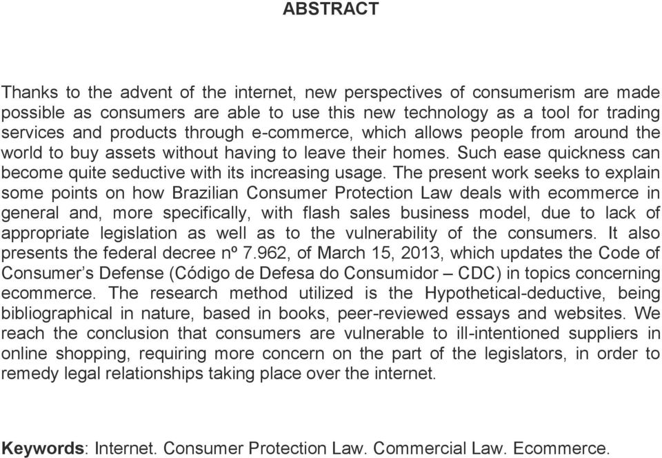 The present work seeks to explain some points on how Brazilian Consumer Protection Law deals with ecommerce in general and, more specifically, with flash sales business model, due to lack of