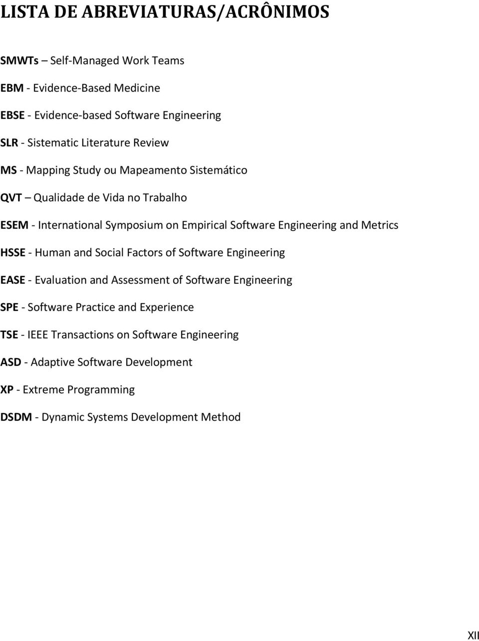 Engineering and Metrics HSSE - Human and Social Factors of Software Engineering EASE - Evaluation and Assessment of Software Engineering SPE - Software