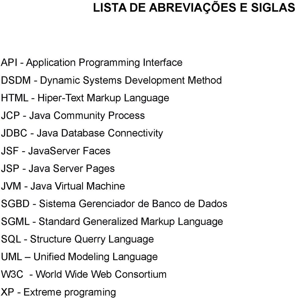 Java Server Pages JVM - Java Virtual Machine SGBD - Sistema Gerenciador de Banco de Dados SGML - Standard Generalized