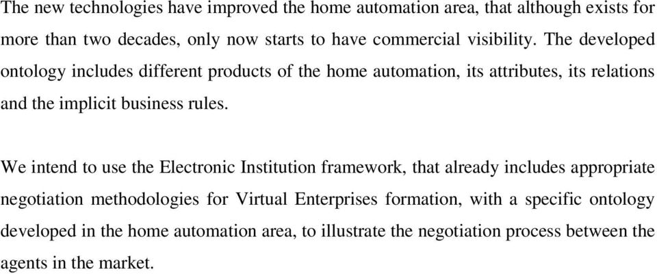 The developed ontology includes different products of the home automation, its attributes, its relations and the implicit business rules.
