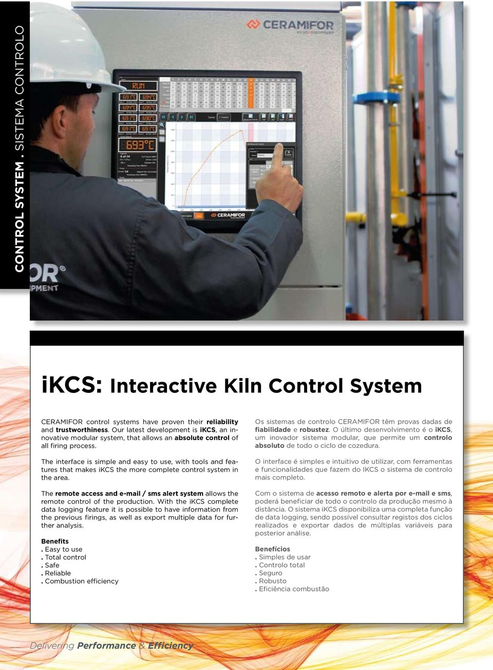 The interface is simple and easy to use, with tools and features that makes ikcs the more complete control system in the area.