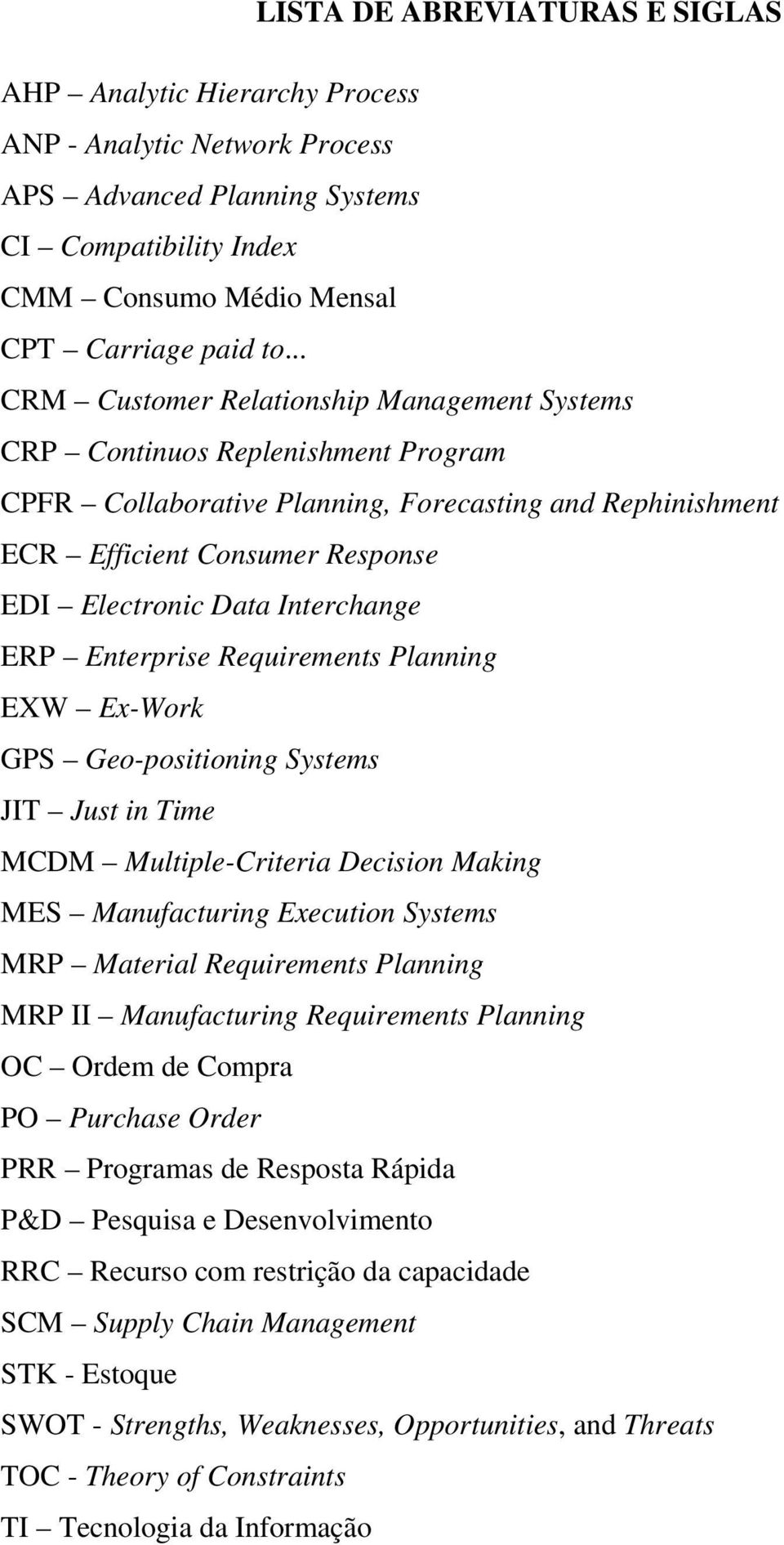 Interchange ERP Enterprise Requirements Planning EXW Ex-Work GPS Geo-positioning Systems JIT Just in Time MCDM Multiple-Criteria Decision Making MES Manufacturing Execution Systems MRP Material