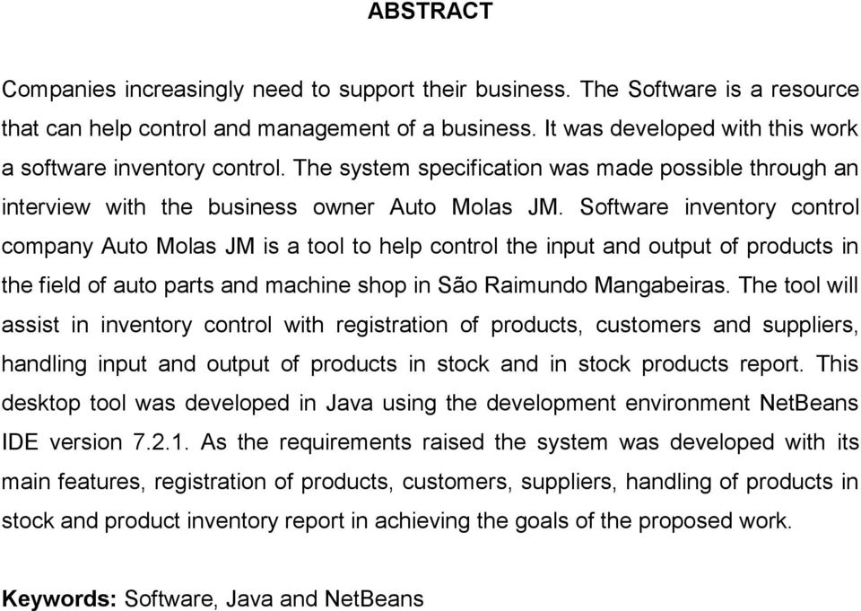Software inventory control company Auto Molas JM is a tool to help control the input and output of products in the field of auto parts and machine shop in São Raimundo Mangabeiras.