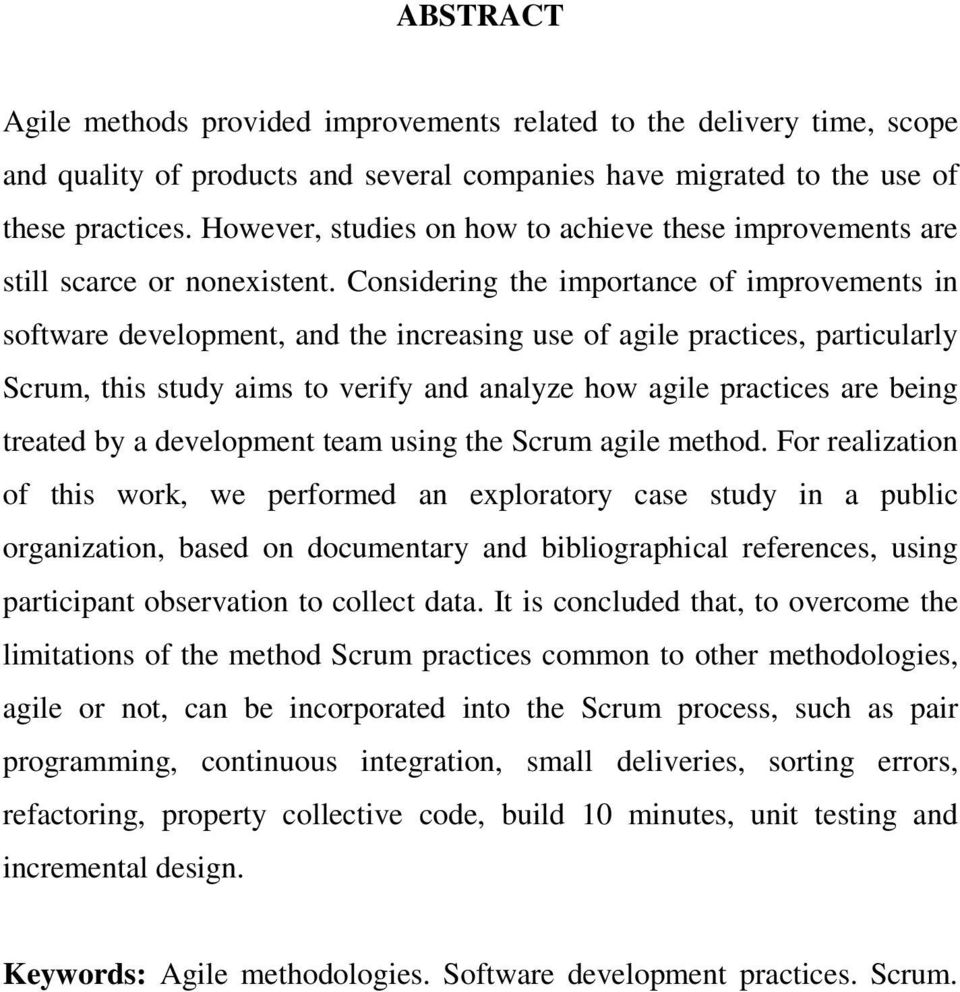 Considering the importance of improvements in software development, and the increasing use of agile practices, particularly Scrum, this study aims to verify and analyze how agile practices are being
