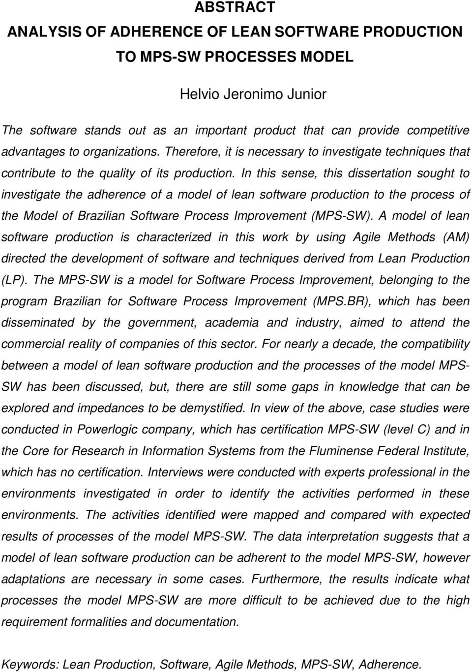 In this sense, this dissertation sought to investigate the adherence of a model of lean software production to the process of the Model of Brazilian Software Process Improvement (MPS-SW).