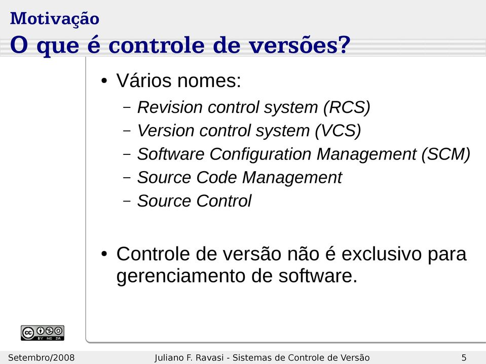 system (VCS) Software Configuration Management (SCM) Source Code