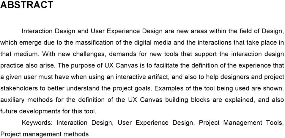 The purpose of UX Canvas is to facilitate the definition of the experience that a given user must have when using an interactive artifact, and also to help designers and project stakeholders to