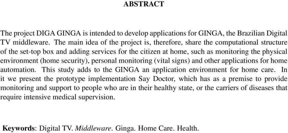 (home security), personal monitoring (vital signs) and other applications for home automation. This study adds to the GINGA an application environment for home care.