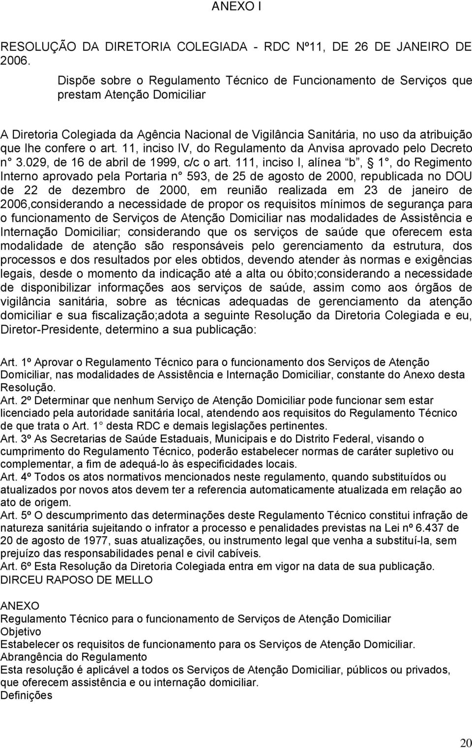 o art. 11, inciso IV, do Regulamento da Anvisa aprovado pelo Decreto n 3.029, de 16 de abril de 1999, c/c o art.