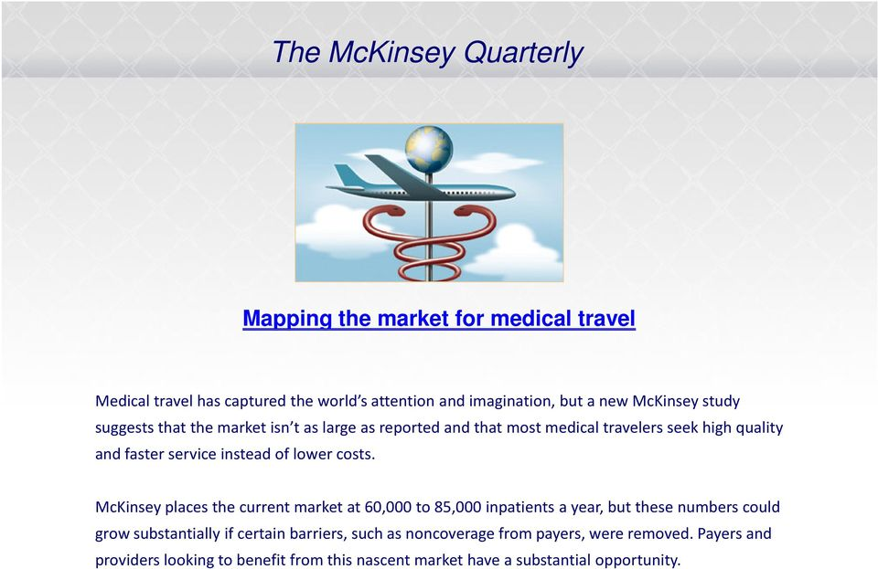 Medical Concierge Services The McKinsey Quarterly Mapping the market for medical travel Medical travel has captured the world s attention and imagination, but a new McKinsey study suggests that the