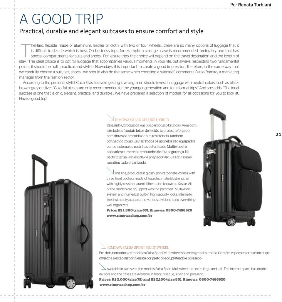 On business trips, for example, a stronger case is recommended, preferably one that has special compartments for suits and shoes.