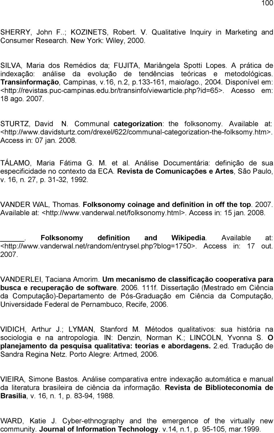 br/transinfo/viewarticle.php?id=65>. Acesso em: 18 ago. 2007. STURTZ, David N. Communal categorization: the folksonomy. Available at: <http://www.davidsturtz.