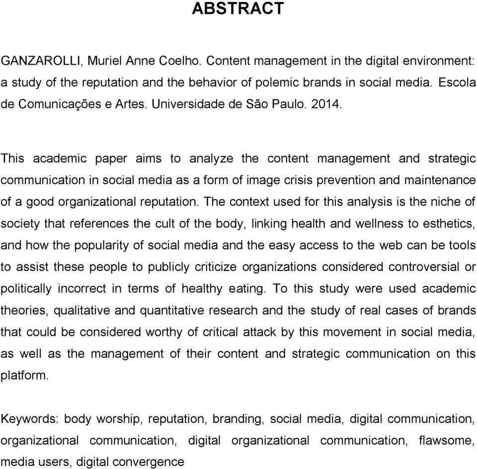 This academic paper aims to analyze the content management and strategic communication in social media as a form of image crisis prevention and maintenance of a good organizational reputation.