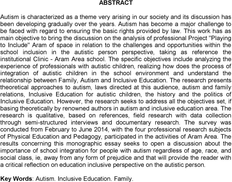 "This work has as main objective to bring the discussion on the analysis of professional Project ""Playing to Include"" Aram of space in relation to the challenges and opportunities within the school"