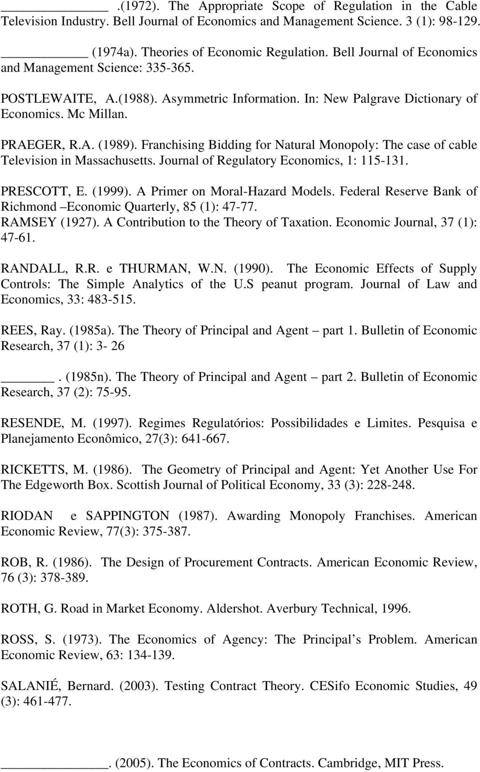 Franchising Bidding for Natural Monopoly: The case of cable Television in Massachusetts. Journal of Regulatory Economics, 1: 115-131. PRESCOTT, E. (1999). A Primer on Moral-Hazard Models.