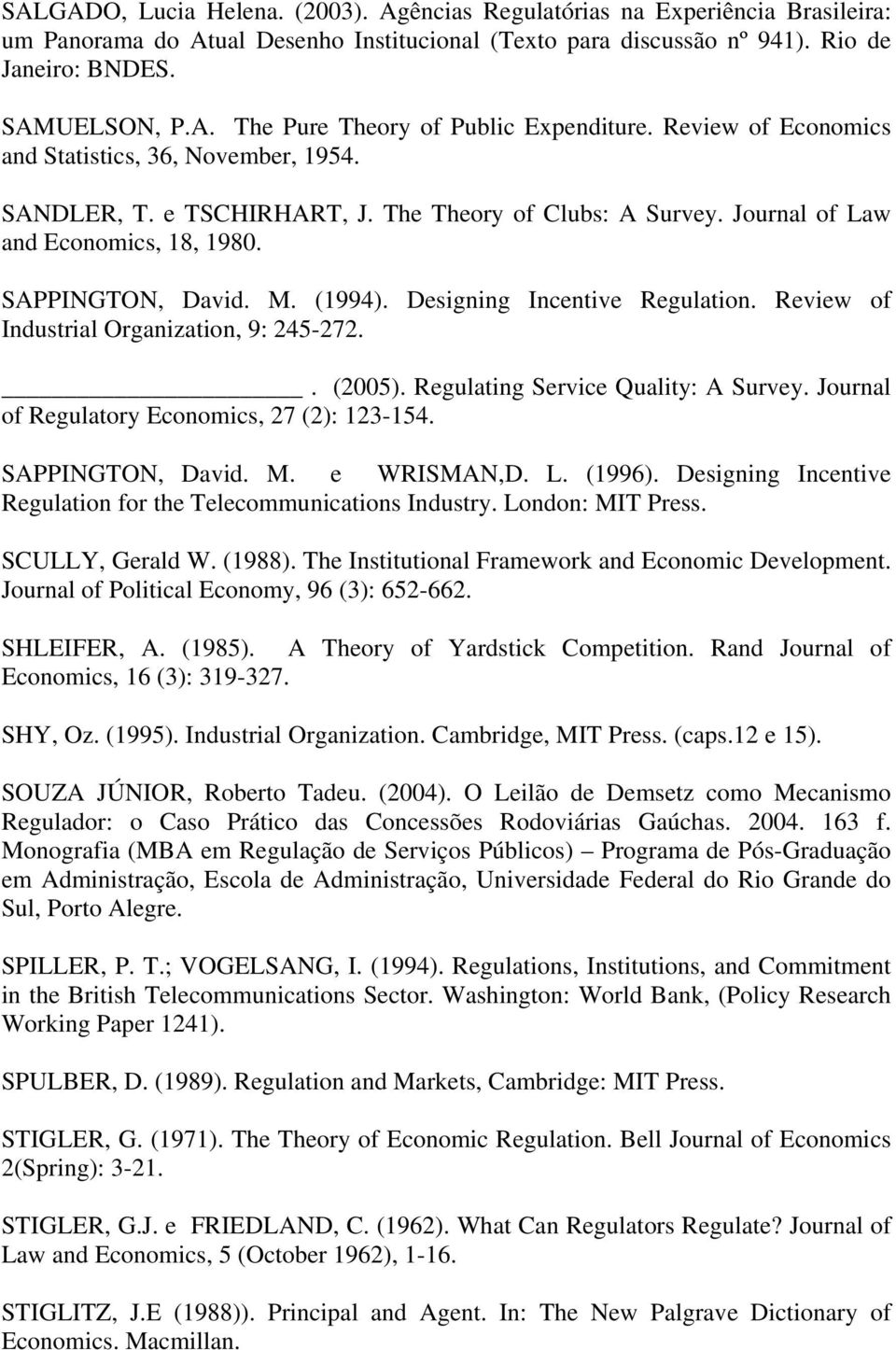 Designing Incentive Regulation. Review of Industrial Organization, 9: 245-272.. (2005). Regulating Service Quality: A Survey. Journal of Regulatory Economics, 27 (2): 123-154. SAPPINGTON, David. M.