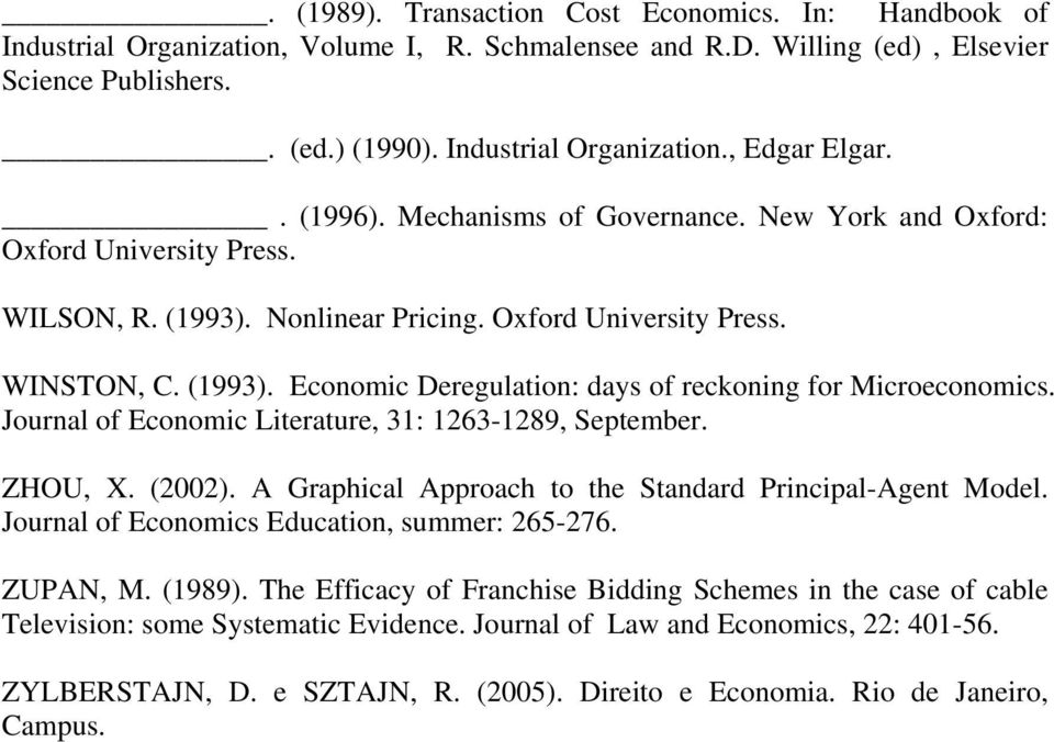 Journal of Economic Literature, 31: 1263-1289, September. ZHOU, X. (2002). A Graphical Approach to the Standard Principal-Agent Model. Journal of Economics Education, summer: 265-276. ZUPAN, M.