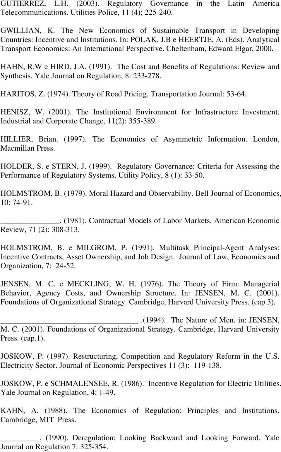 Cheltenham, Edward Elgar, 2000. HAHN, R.W e HIRD, J.A. (1991). The Cost and Benefits of Regulations: Review and Synthesis. Yale Journal on Regulation, 8: 233-278. HARITOS, Z. (1974).