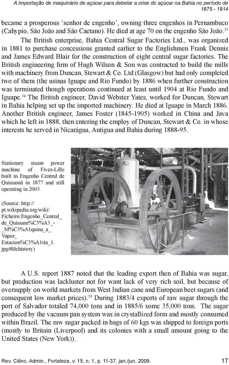 , was organized in 1881 to purchase concessions granted earlier to the Englishmen Frank Dennis and James Edward Blair for the construction of eight central sugar factories.