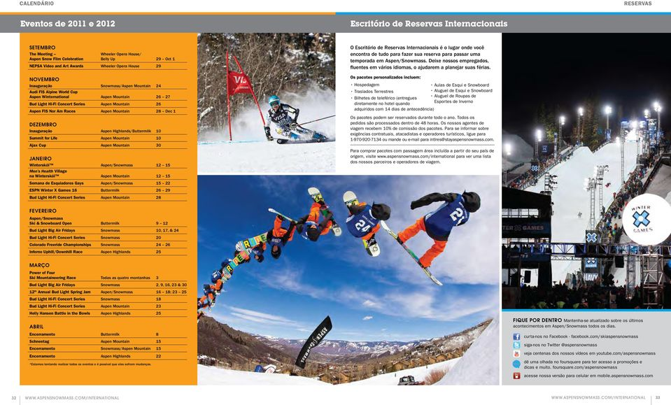 Nor Am Races Aspen Mountain 28 Dec 1 DEZEMBRO Inauguração Aspen Highlands/Buttermilk 10 Summit for Life Aspen Mountain 10 Ajax Cup Aspen Mountain 30 JANEIRO Wintersköl Aspen/Snowmass 12 15 Men s