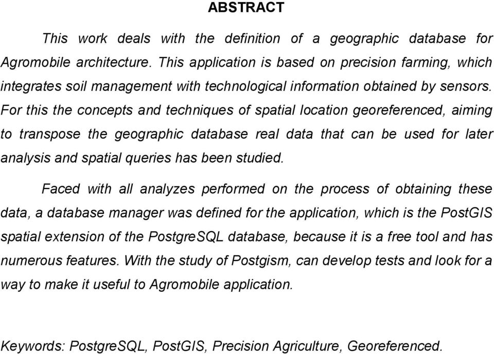 For this the concepts and techniques of spatial location georeferenced, aiming to transpose the geographic database real data that can be used for later analysis and spatial queries has been studied.