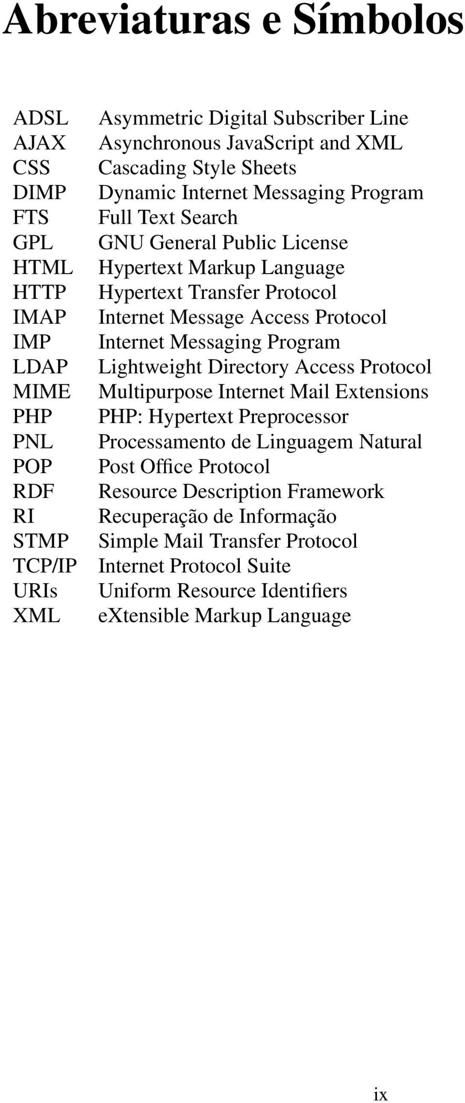 Access Protocol Internet Messaging Program Lightweight Directory Access Protocol Multipurpose Internet Mail Extensions PHP: Hypertext Preprocessor Processamento de Linguagem Natural