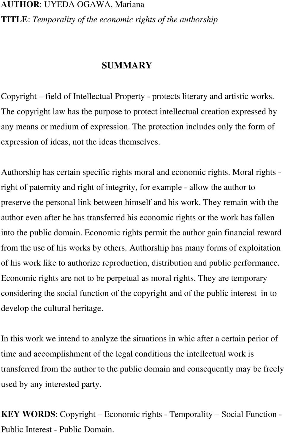 The protection includes only the form of expression of ideas, not the ideas themselves. Authorship has certain specific rights moral and economic rights.