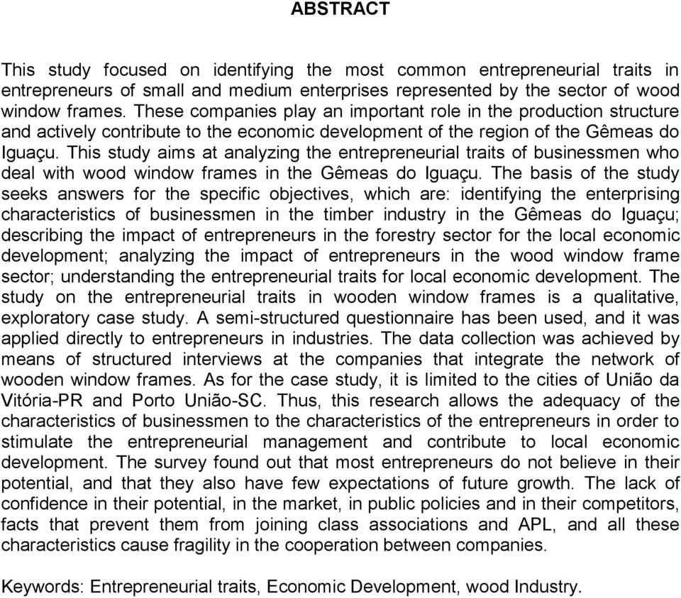 This study aims at analyzing the entrepreneurial traits of businessmen who deal with wood window frames in the Gêmeas do Iguaçu.