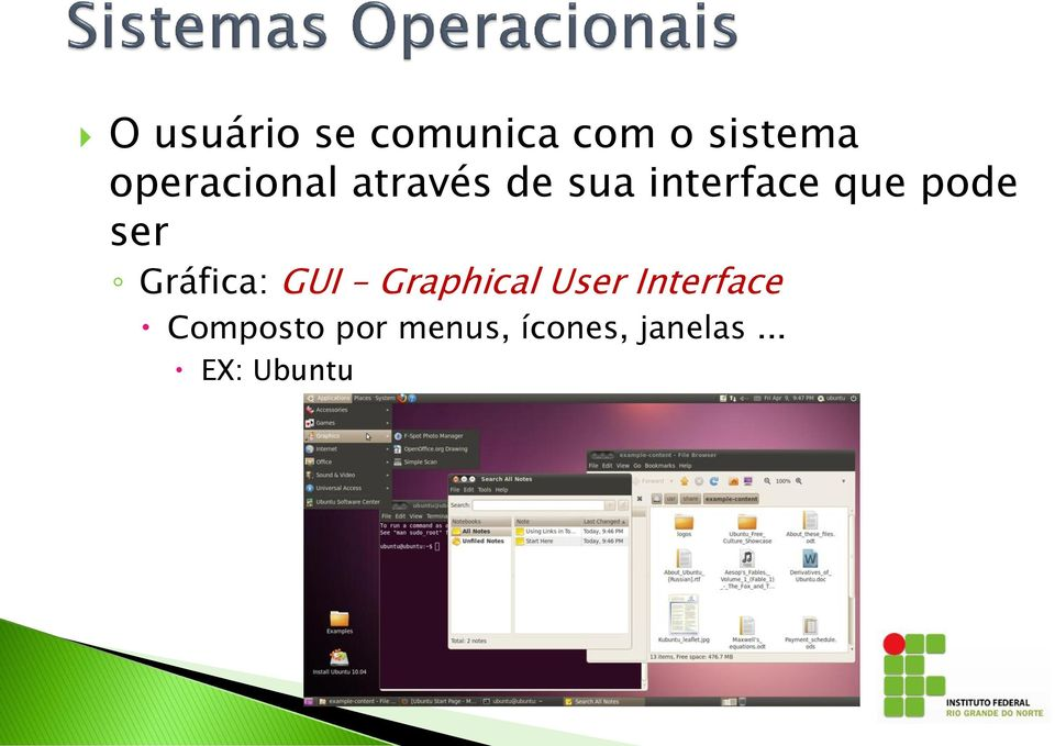 pode ser Gráfica: GUI Graphical User