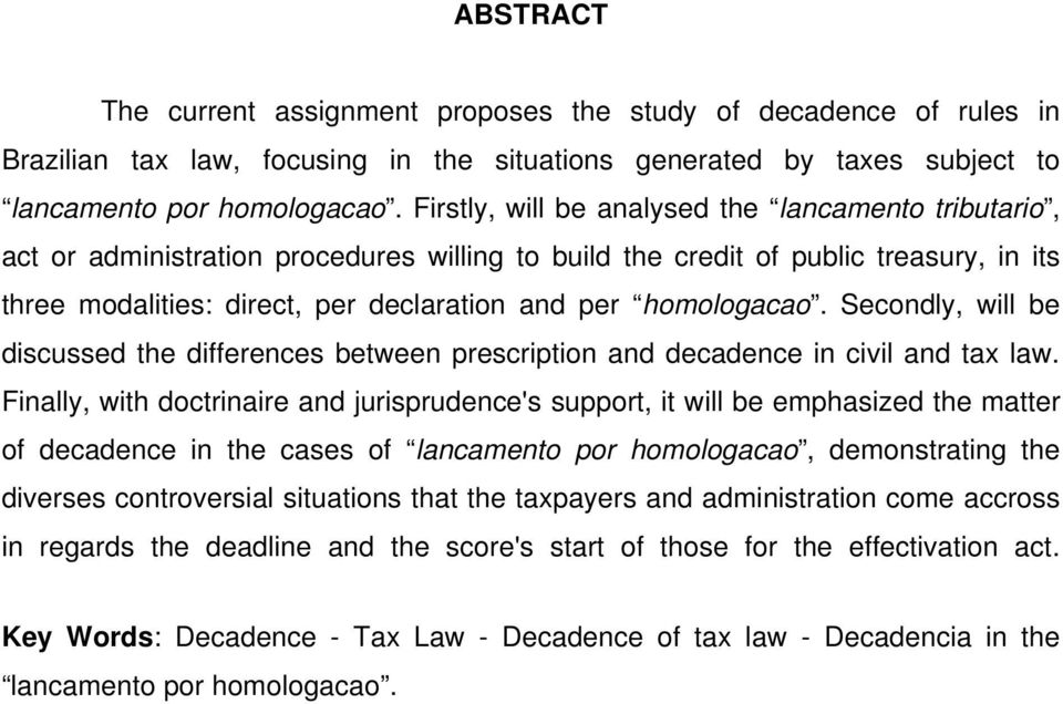 homologacao. Secondly, will be discussed the differences between prescription and decadence in civil and tax law.