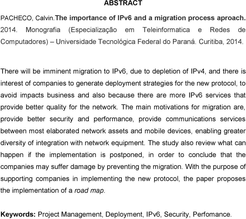There will be imminent migration to IPv6, due to depletion of IPv4, and there is interest of companies to generate deployment strategies for the new protocol, to avoid impacts business and also