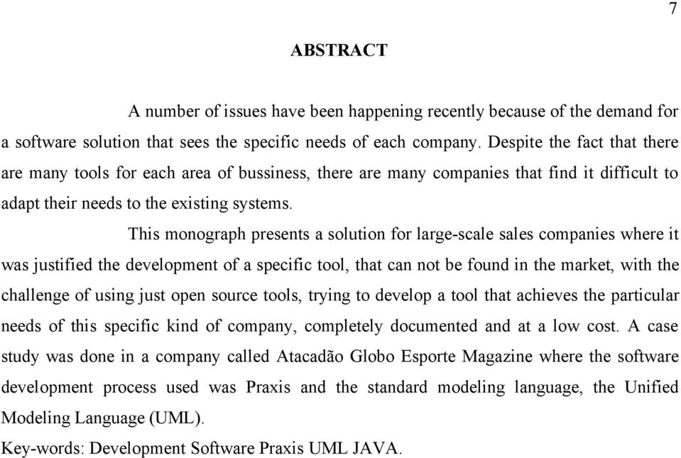 This monograph presents a solution for large-scale sales companies where it was justified the development of a specific tool, that can not be found in the market, with the challenge of using just