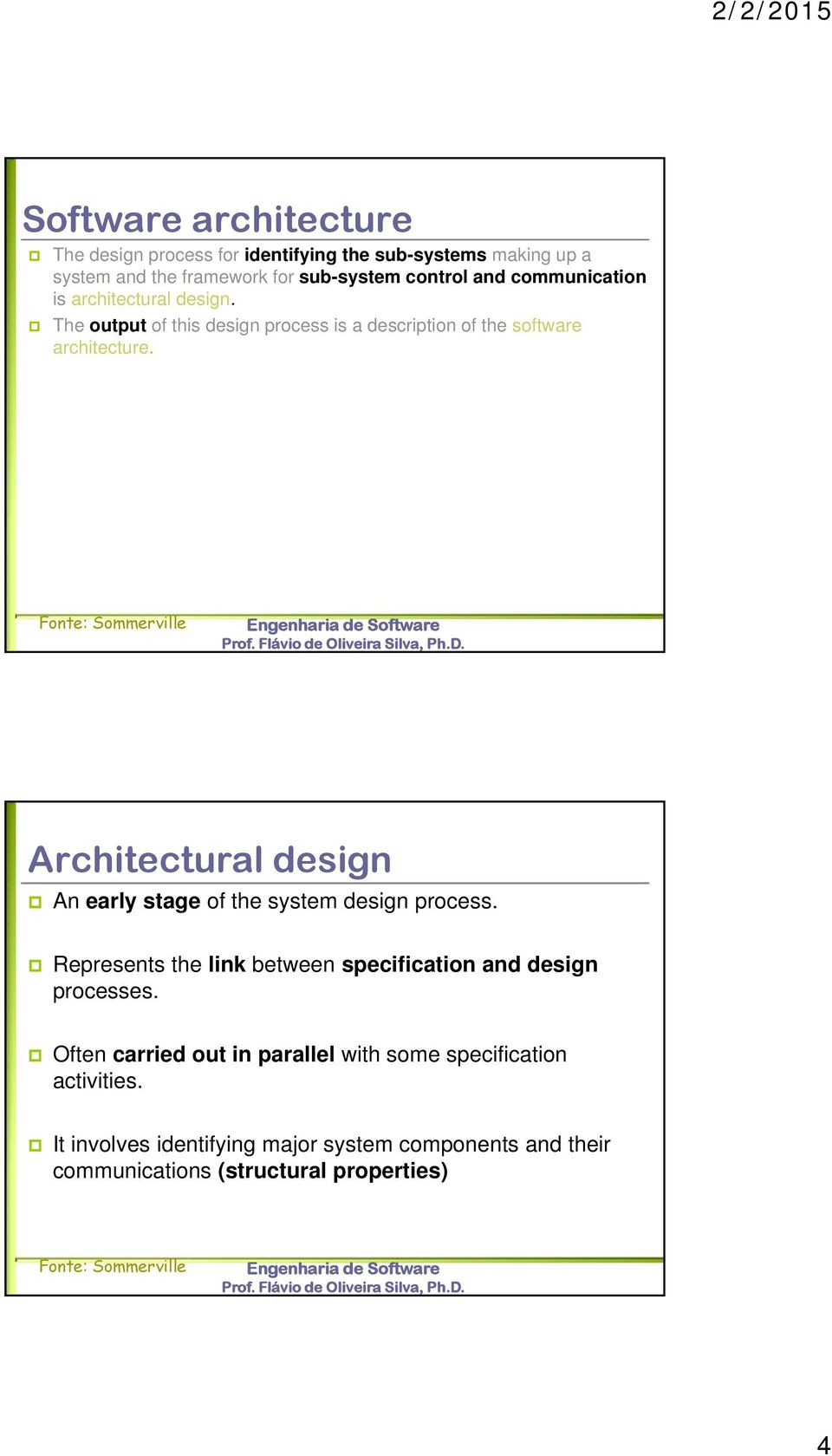 Fonte: Sommerville Architectural design An early stage of the system design process. Represents the link between specification and design processes.