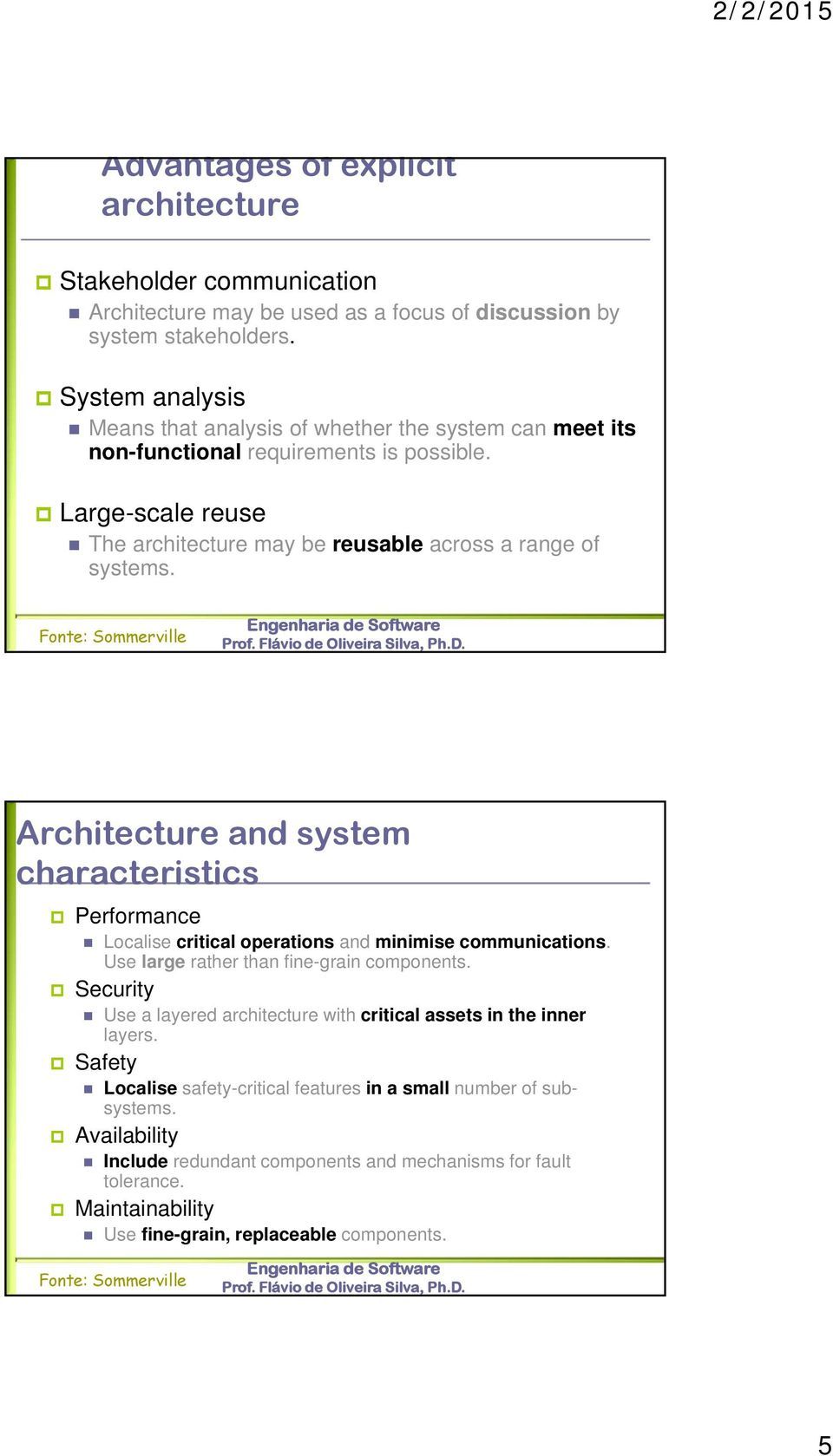 Fonte: Sommerville Architecture and system characteristics Performance Localise critical operations and minimise communications. Use large rather than fine-grain components.