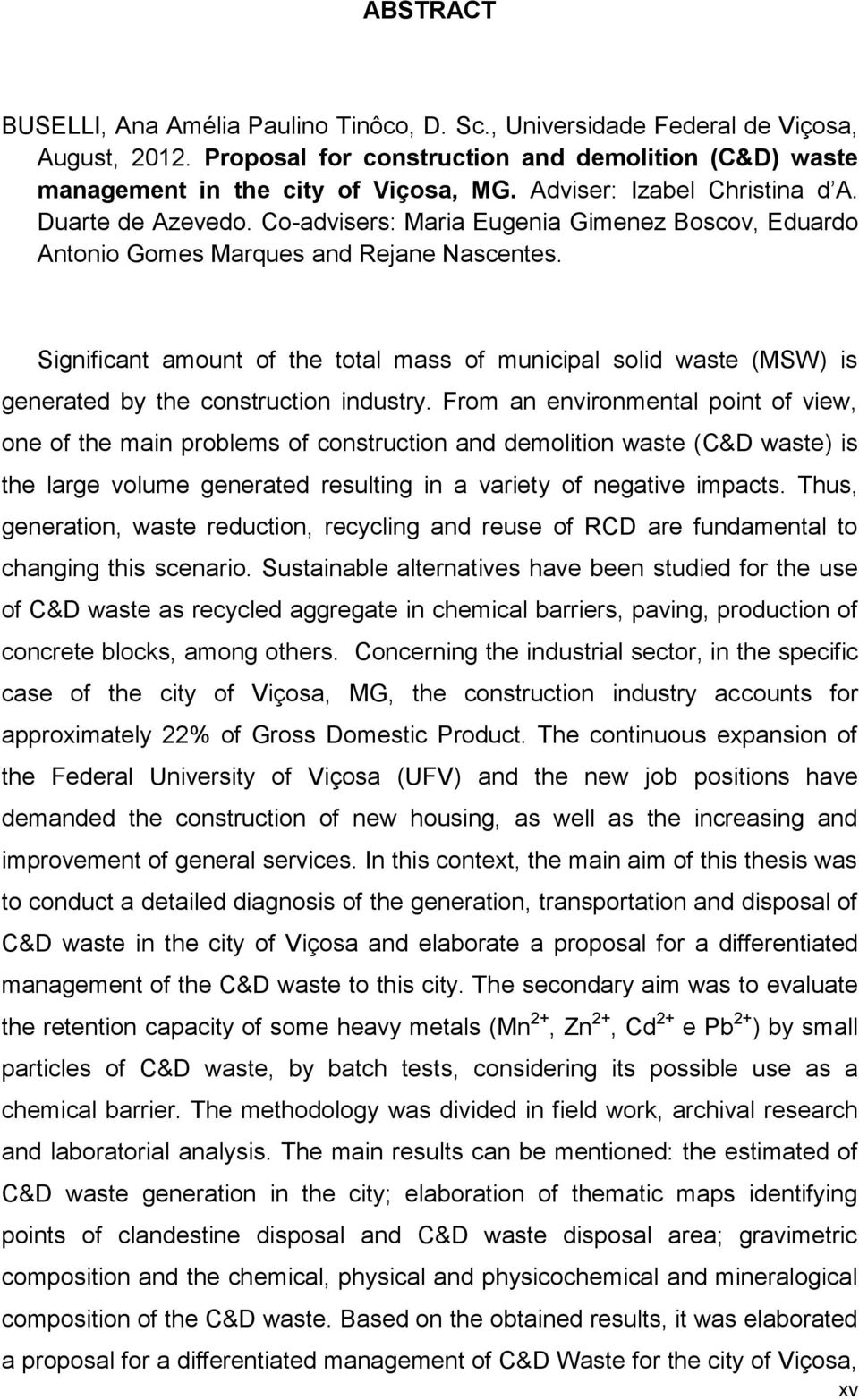 Significant amount of the total mass of municipal solid waste (MSW) is generated by the construction industry.