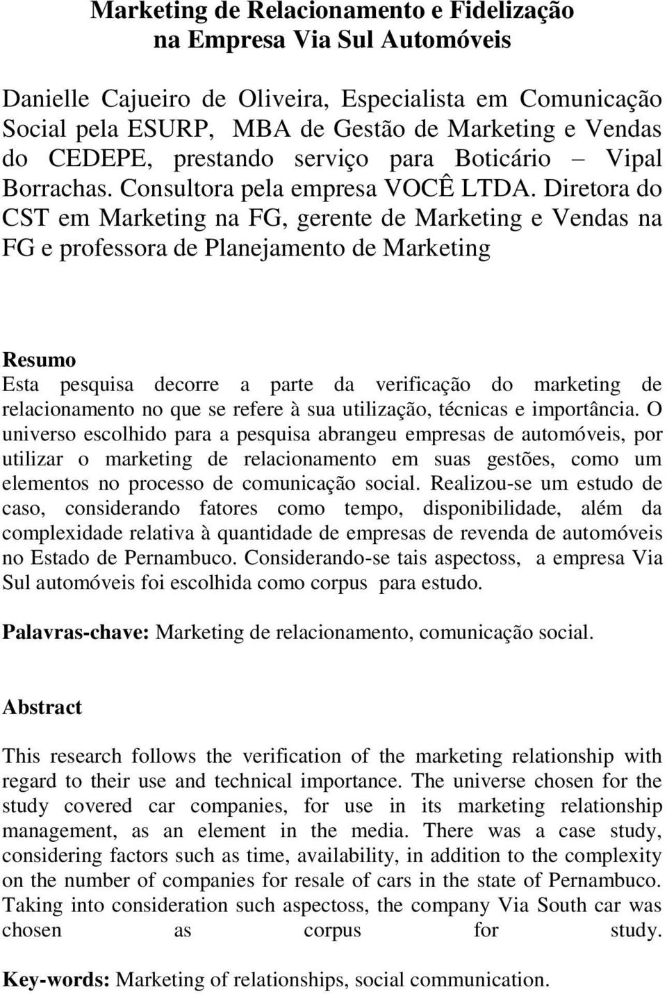 Diretora do CST em Marketing na FG, gerente de Marketing e Vendas na FG e professora de Planejamento de Marketing Resumo Esta pesquisa decorre a parte da verificação do marketing de relacionamento no