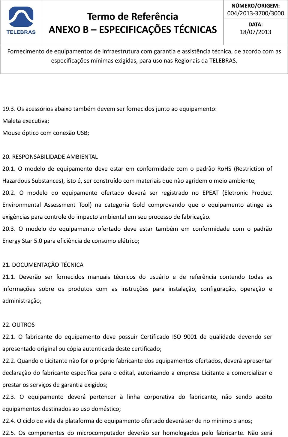 2. O modelo do equipamento ofertado deverá ser registrado no EPEAT (Eletronic Product Environmental Assessment Tool) na categoria Gold comprovando que o equipamento atinge as exigências para controle
