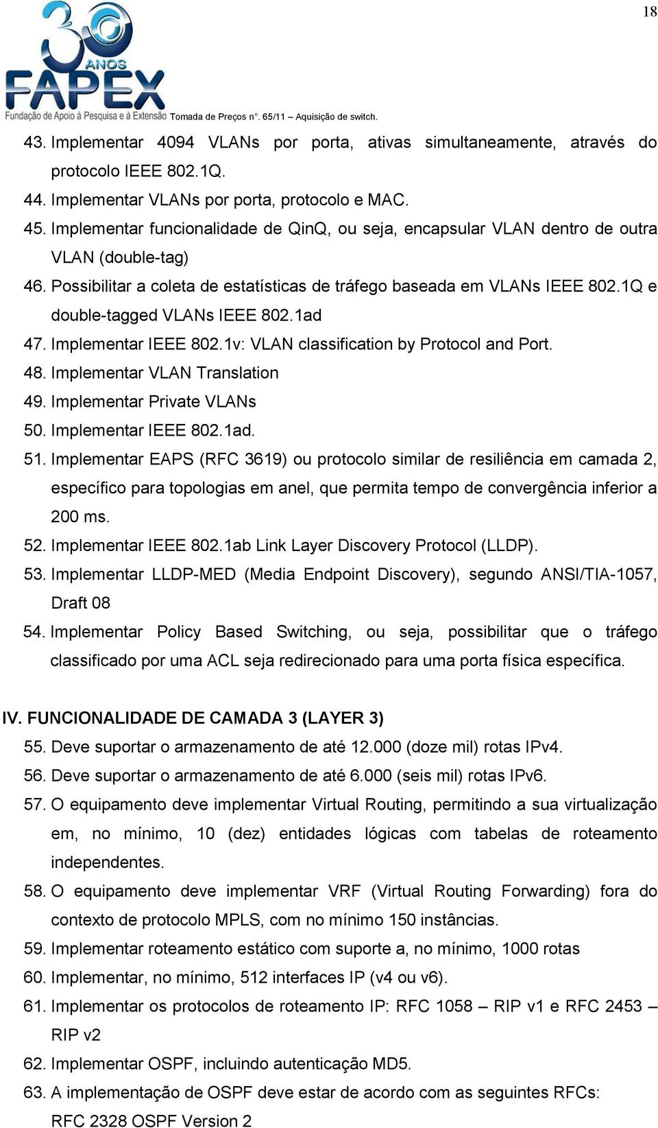 1Q e double-tagged VLANs IEEE 802.1ad 47. Implementar IEEE 802.1v: VLAN classification by Protocol and Port. 48. Implementar VLAN Translation 49. Implementar Private VLANs 50. Implementar IEEE 802.1ad. 51.