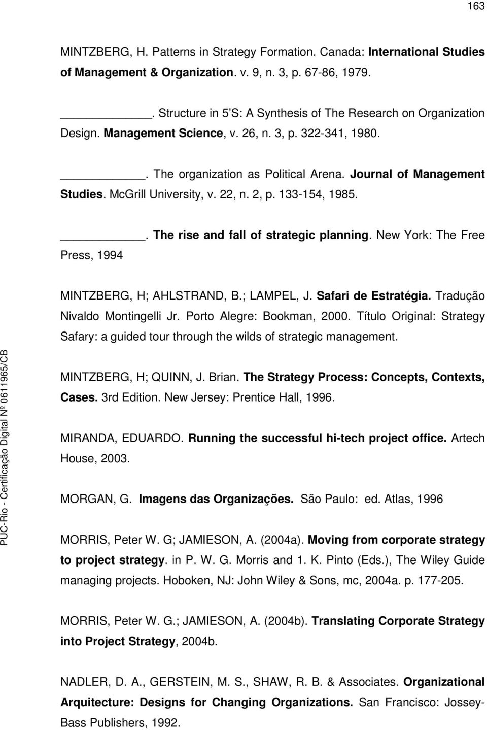 McGrill University, v. 22, n. 2, p. 133-154, 1985.. The rise and fall of strategic planning. New York: The Free Press, 1994 MINTZBERG, H; AHLSTRAND, B.; LAMPEL, J. Safari de Estratégia.