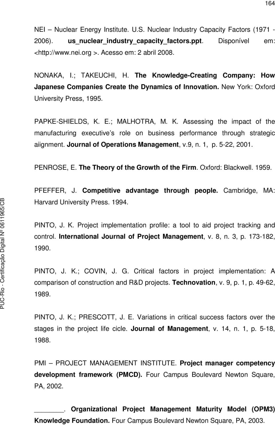 Journal of Operations Management, v.9, n. 1, p. 5-22, 2001. PENROSE, E. The Theory of the Growth of the Firm. Oxford: Blackwell. 1959. PFEFFER, J. Competitive advantage through people.