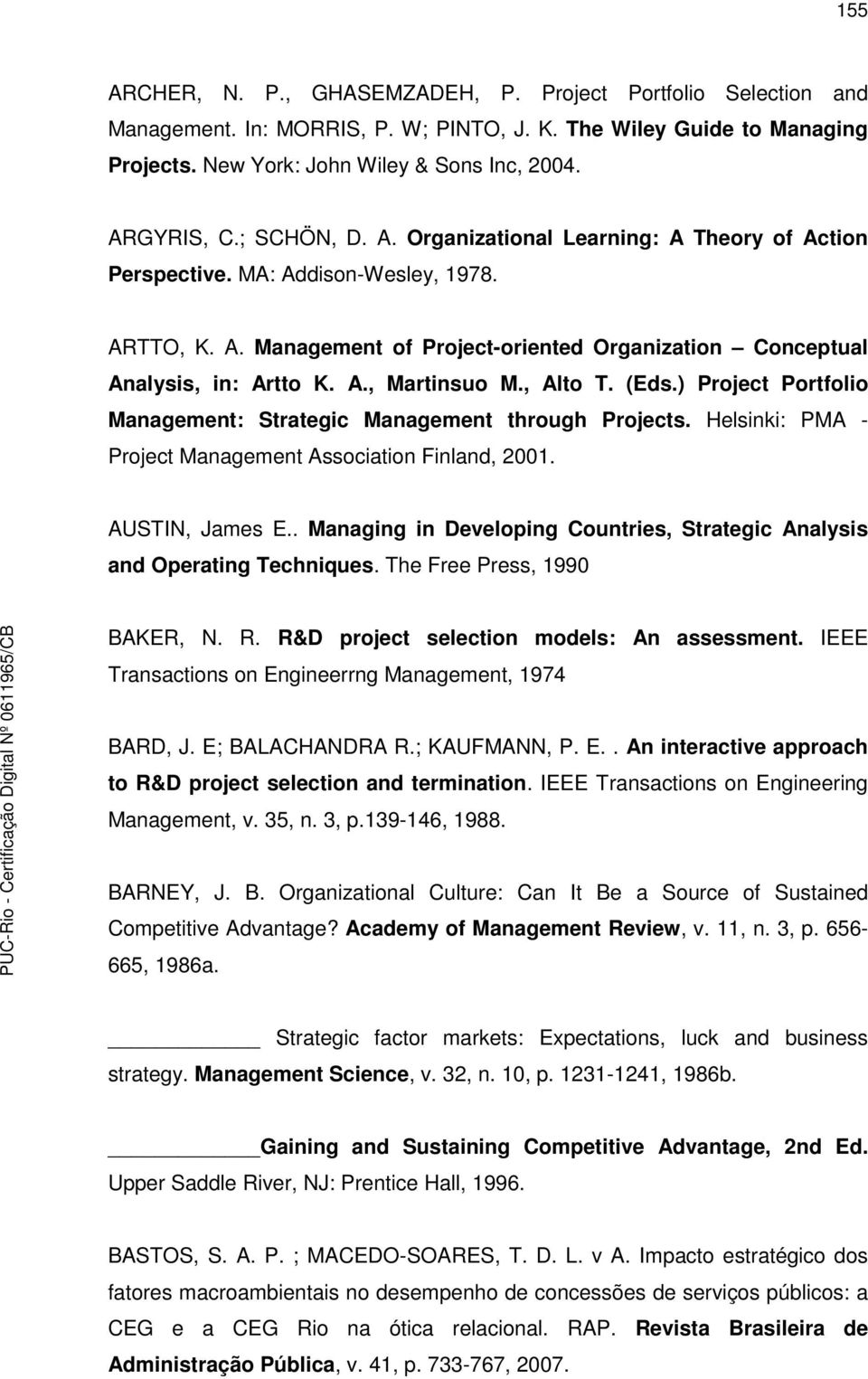 , Alto T. (Eds.) Project Portfolio Management: Strategic Management through Projects. Helsinki: PMA - Project Management Association Finland, 2001. AUSTIN, James E.