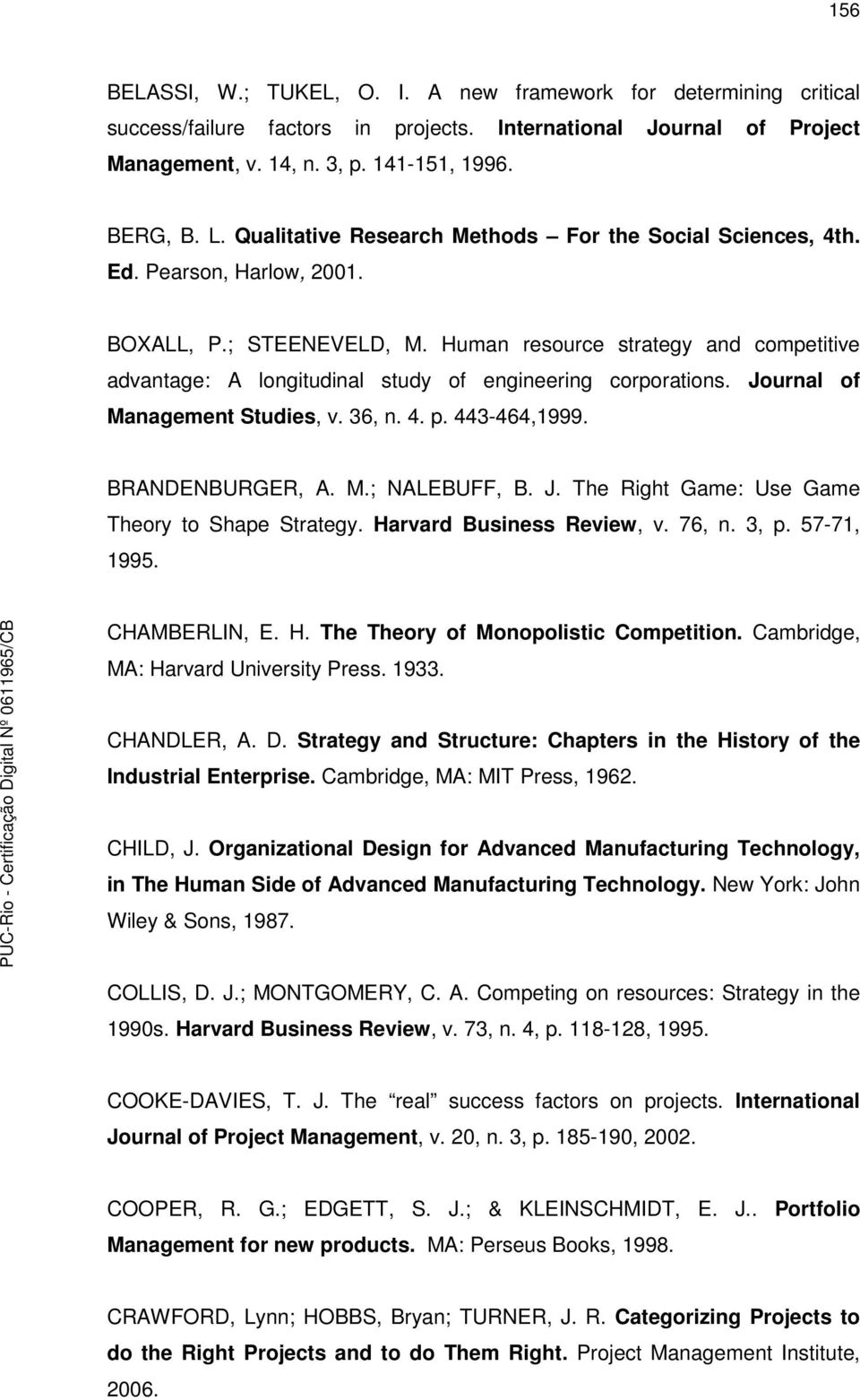 Human resource strategy and competitive advantage: A longitudinal study of engineering corporations. Journal of Management Studies, v. 36, n. 4. p. 443-464,1999. BRANDENBURGER, A. M.; NALEBUFF, B. J. The Right Game: Use Game Theory to Shape Strategy.
