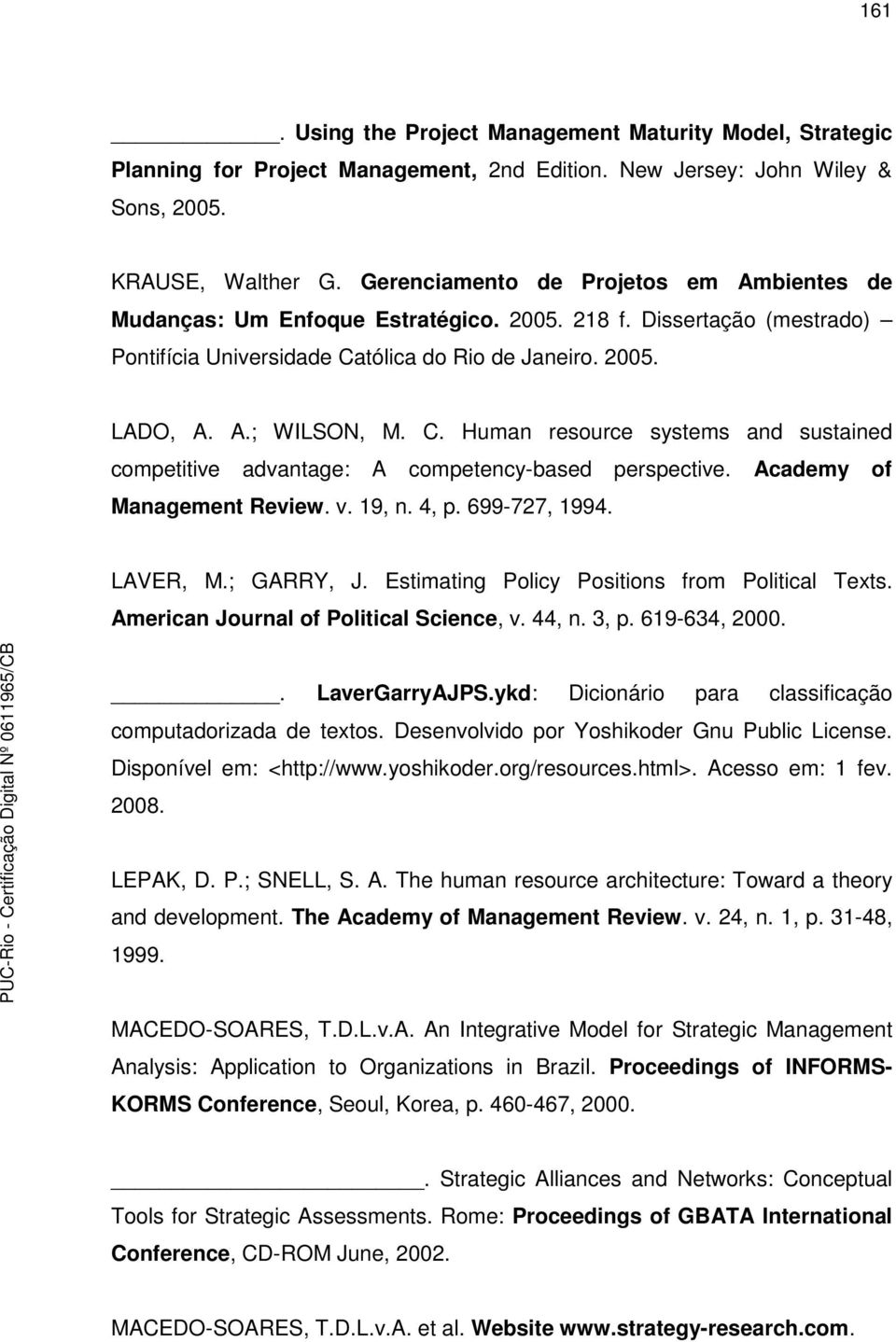 tólica do Rio de Janeiro. 2005. LADO, A. A.; WILSON, M. C. Human resource systems and sustained competitive advantage: A competency-based perspective. Academy of Management Review. v. 19, n. 4, p.