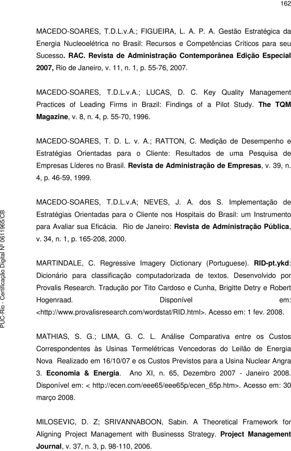 The TQM Magazine, v. 8, n. 4, p. 55-70, 1996. MACEDO-SOARES, T. D. L. v. A.; RATTON, C.