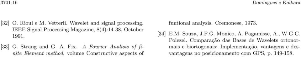 A Fourier Analisis of finite Element method, volume Constructive aspects of funtional analysis. Cremonese, 1973. [34] E.M.