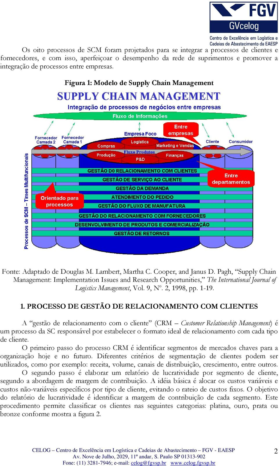 Pagh, Supply Chain Management: Implementation Issues and Research Opportunities, The International Journal of Logistics Management, Vol. 9, N o. 2, 19