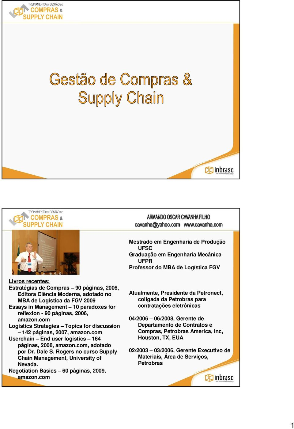 com Userchain End user logistics 164 páginas, 2008, amazon.com, adotado por Dr. Dale S. Rogers no curso Supply Chain Management, University of Nevada. Negotiation Basics 60 páginas, 2009, amazon.