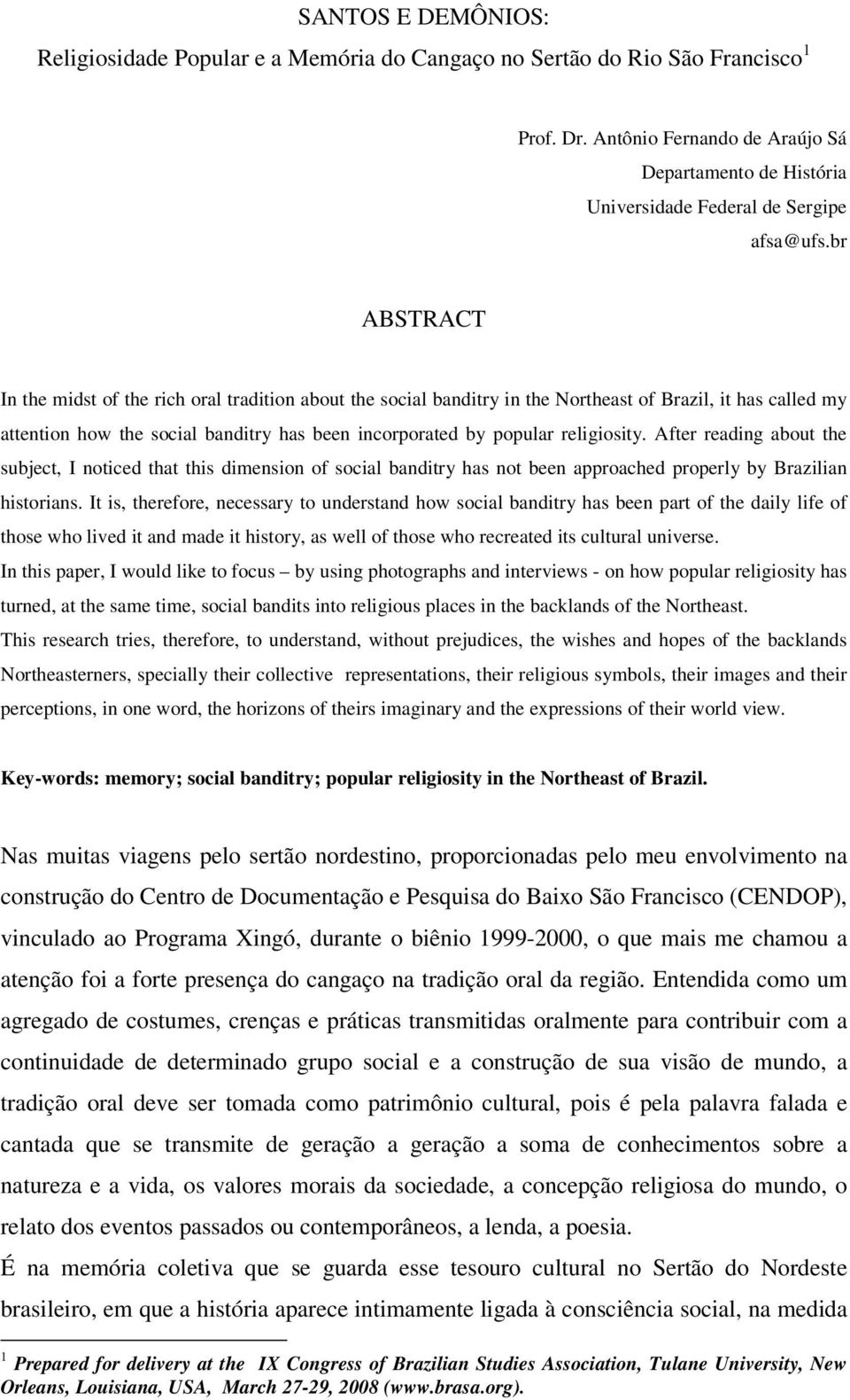 br ABSTRACT In the midst of the rich oral tradition about the social banditry in the Northeast of Brazil, it has called my attention how the social banditry has been incorporated by popular