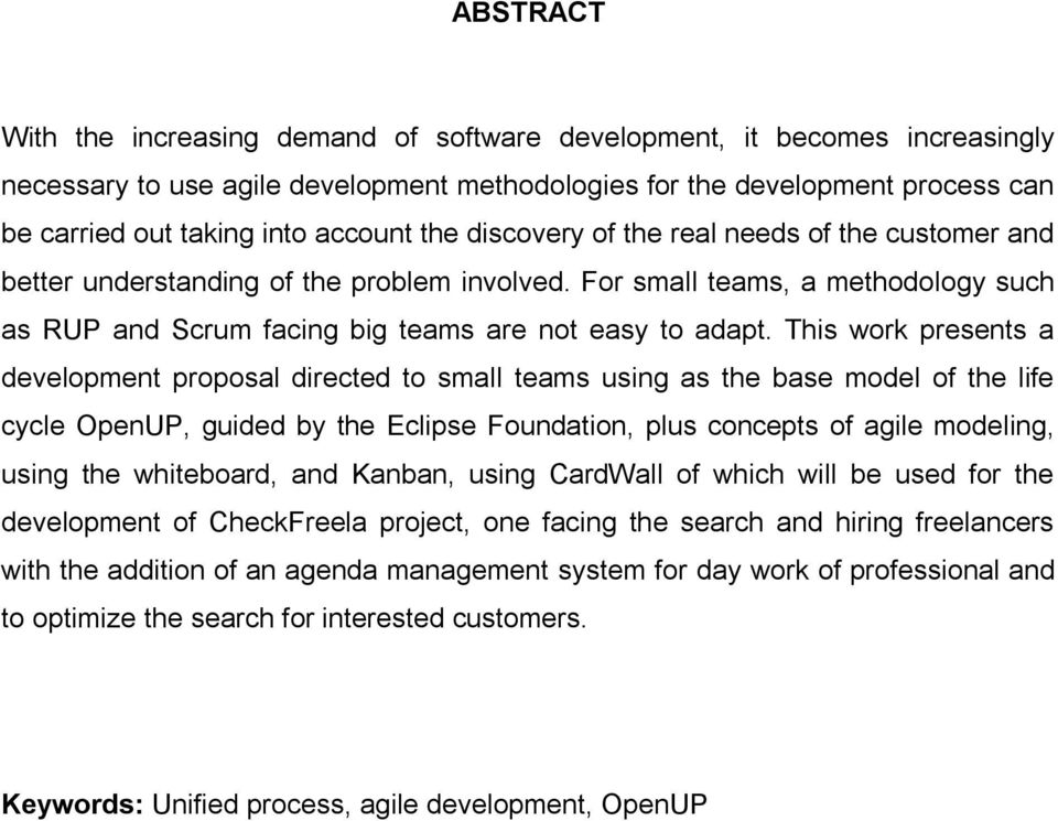 This work presents a development proposal directed to small teams using as the base model of the life cycle OpenUP, guided by the Eclipse Foundation, plus concepts of agile modeling, using the